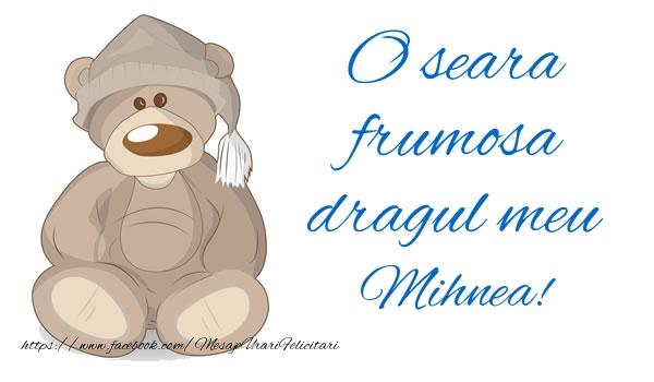 Felicitari de buna seara - O seara frumosa dragul meu Mihnea!