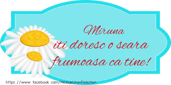 Felicitari de buna seara - Miruna iti doresc o seara frumoasa ca tine!