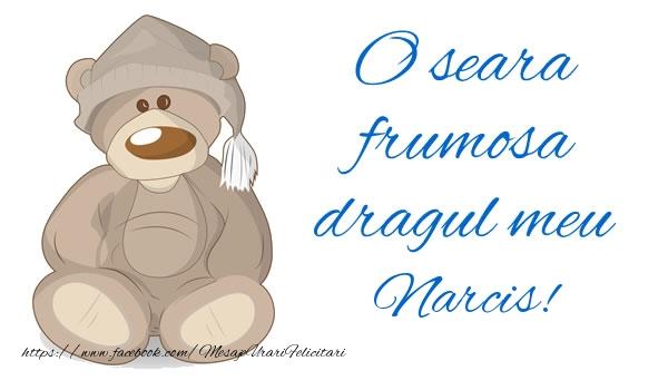 Felicitari de buna seara - O seara frumosa dragul meu Narcis!