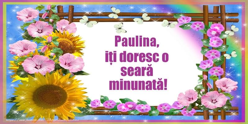 Felicitari de buna seara - Paulina, iți doresc o seară minunată!