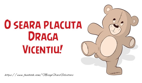 Felicitari de buna seara - O seara placuta Draga Vicentiu!