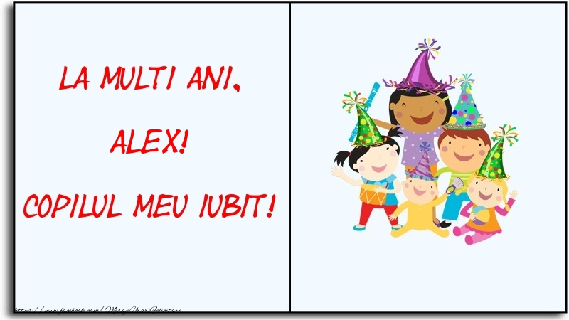 Felicitari pentru copii - La multi ani, copilul meu iubit! Alex