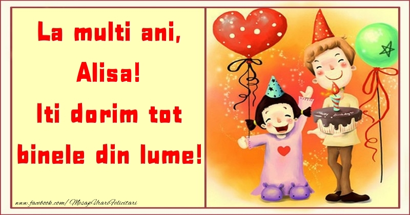 Felicitari pentru copii - La multi ani, Iti dorim tot binele din lume! Alisa