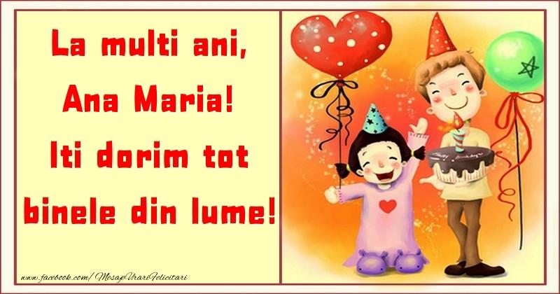 Felicitari pentru copii - La multi ani, Iti dorim tot binele din lume! Ana Maria