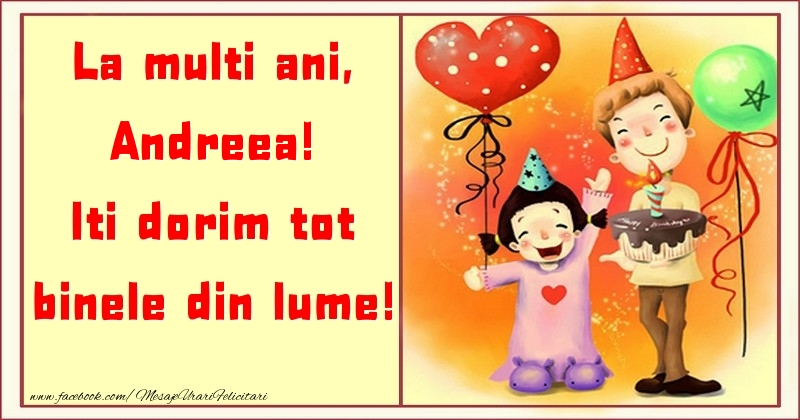 Felicitari pentru copii - La multi ani, Iti dorim tot binele din lume! Andreea