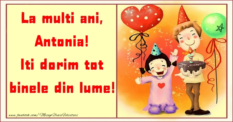 Felicitari pentru copii - La multi ani, Iti dorim tot binele din lume! Antonia