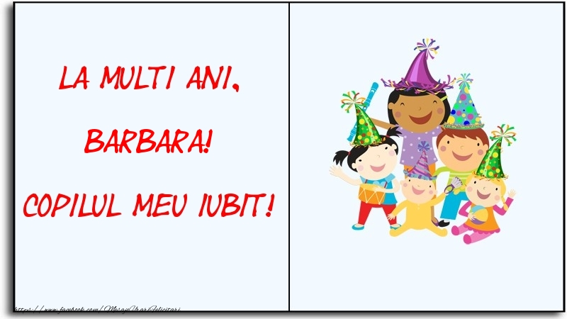 Felicitari pentru copii - La multi ani, copilul meu iubit! Barbara