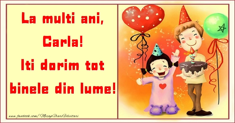 Felicitari pentru copii - La multi ani, Iti dorim tot binele din lume! Carla