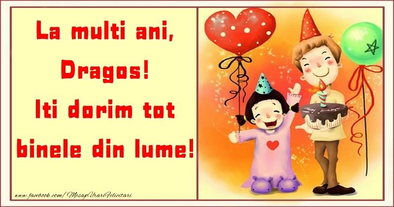 Felicitari pentru copii - La multi ani, Iti dorim tot binele din lume! Dragos