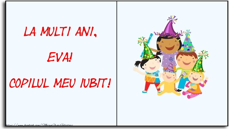 Felicitari pentru copii - La multi ani, copilul meu iubit! Eva