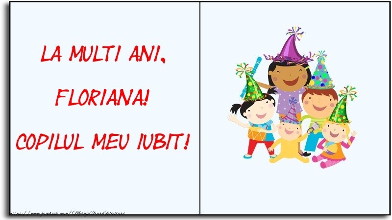 Felicitari pentru copii - La multi ani, copilul meu iubit! Floriana