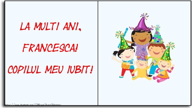 Felicitari pentru copii - La multi ani, copilul meu iubit! Francesca