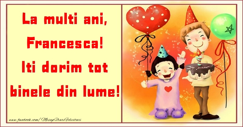 Felicitari pentru copii - La multi ani, Iti dorim tot binele din lume! Francesca