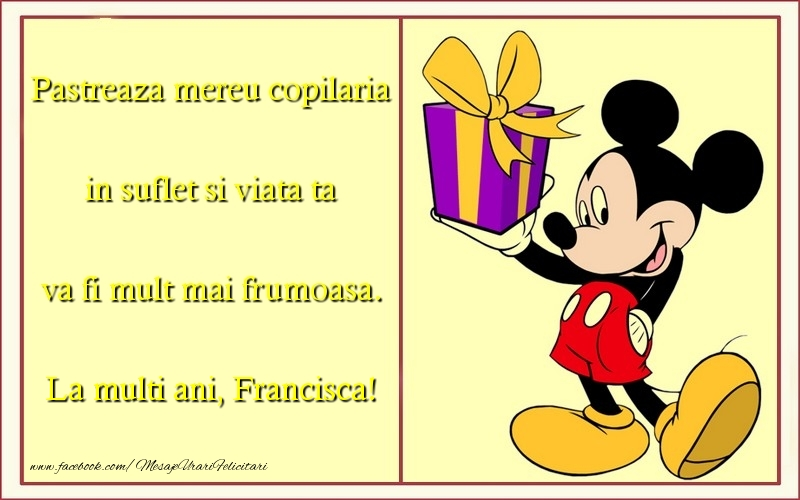 Felicitari pentru copii - Pastreaza mereu copilaria in suflet si viata ta va fi mult mai frumoasa. Francisca