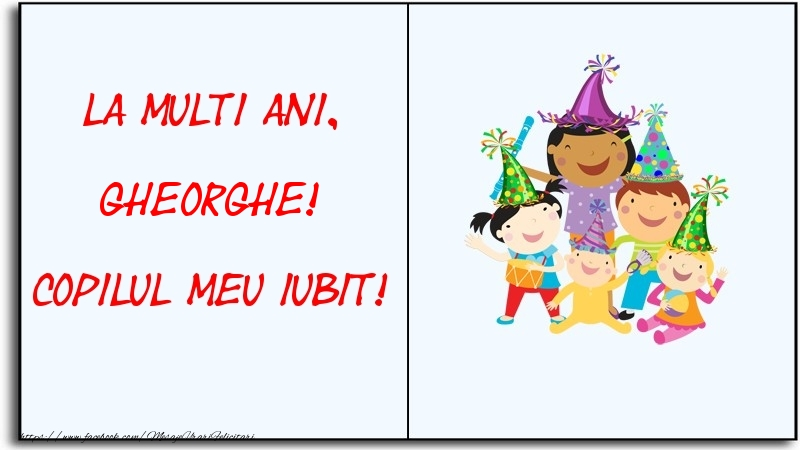 Felicitari pentru copii - La multi ani, copilul meu iubit! Gheorghe