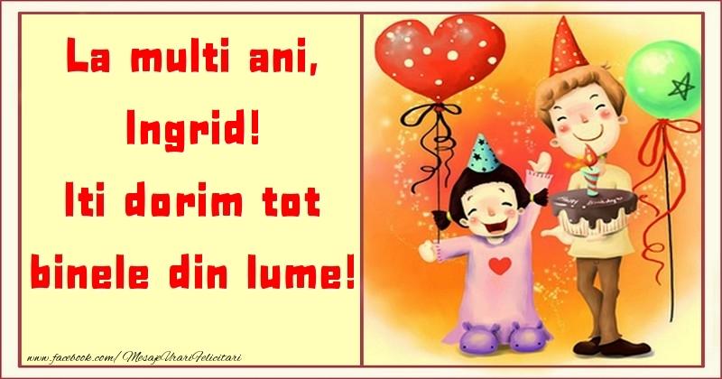 Felicitari pentru copii - La multi ani, Iti dorim tot binele din lume! Ingrid