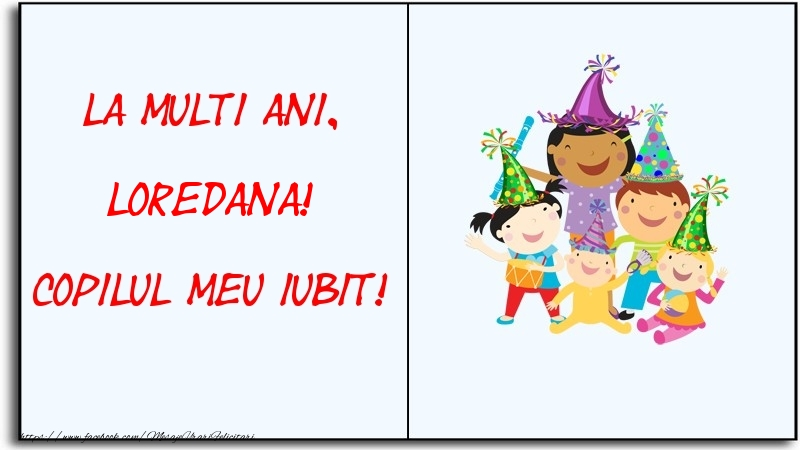 Felicitari pentru copii - La multi ani, copilul meu iubit! Loredana