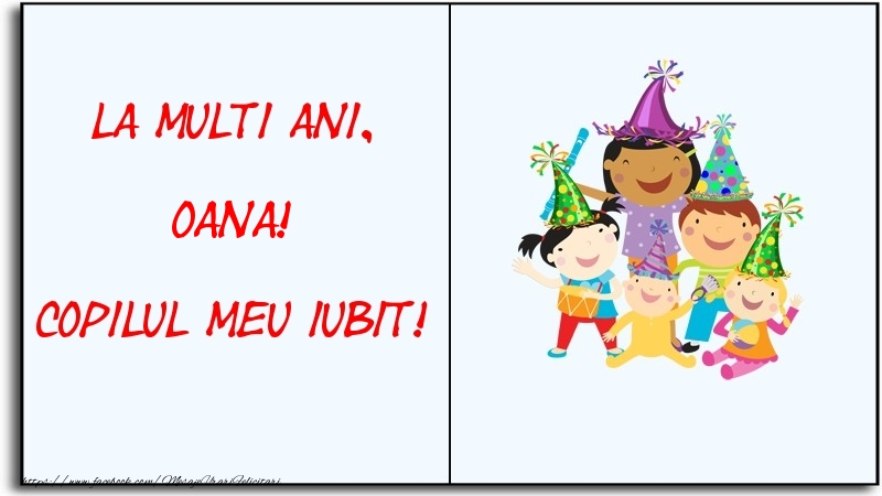 Felicitari pentru copii - La multi ani, copilul meu iubit! Oana