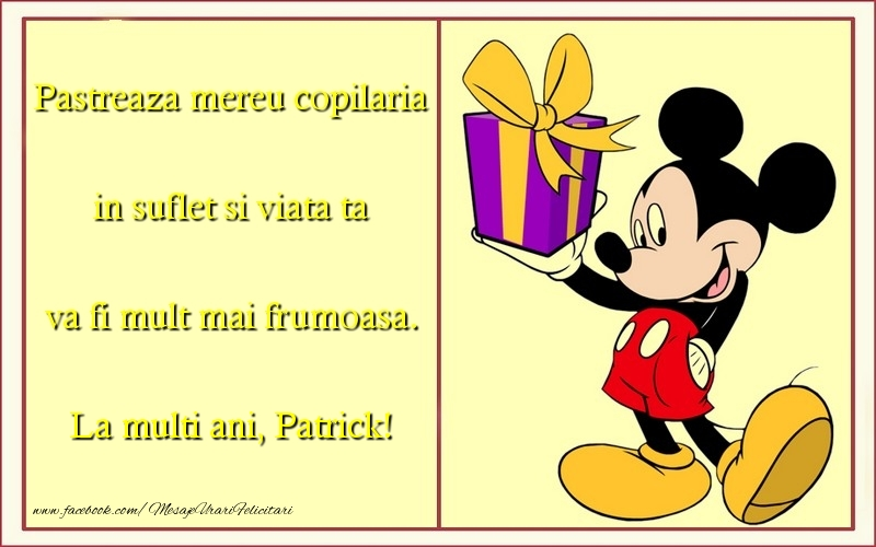 Felicitari pentru copii - Pastreaza mereu copilaria in suflet si viata ta va fi mult mai frumoasa. Patrick