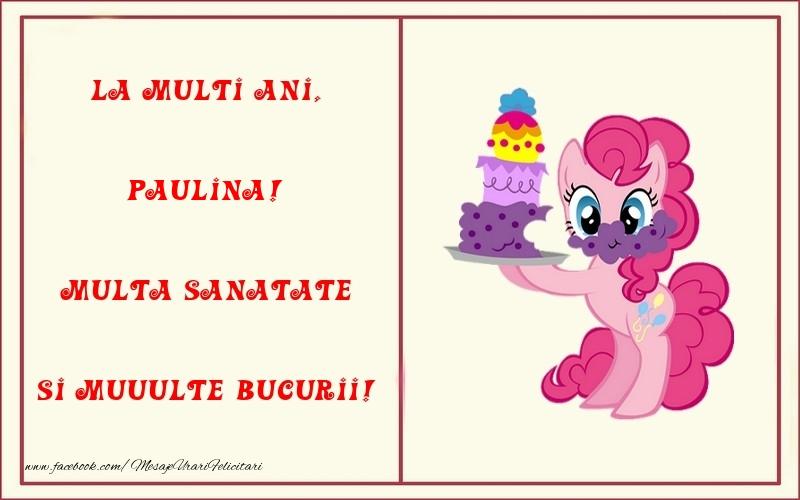Felicitari pentru copii - La multi ani, Multa sanatate si muuulte bucurii! Paulina