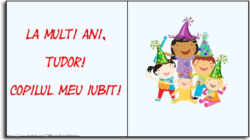 Felicitari pentru copii - La multi ani, copilul meu iubit! Tudor