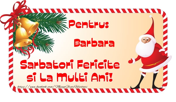 Felicitari de Craciun - Pentru: Barbara Sarbatori Fericite si La Multi Ani!