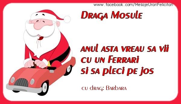 Felicitari de Craciun - Draga Mosule anul asta vreau sa vii cu un Ferrari si sa pleci pe jos Barbara