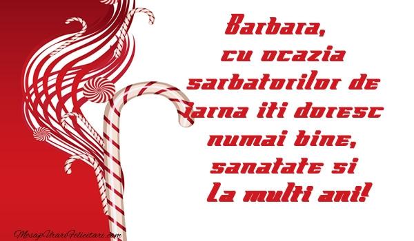 Felicitari de Craciun - Barbara cu ocazia  sarbatorilor de iarna iti doresc numai bine, sanatate si La multi ani!