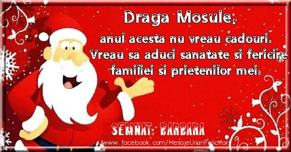 Felicitari de Craciun - Draga Mosule, anul acesta nu vreau cadouri. Vreau sa aduci sanatate si felircire familiei si prietenilor mei. Semnat: Barbara
