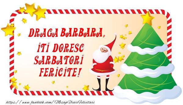 Felicitari de Craciun - Draga Barbara, Iti Doresc Sarbatori  Fericite!