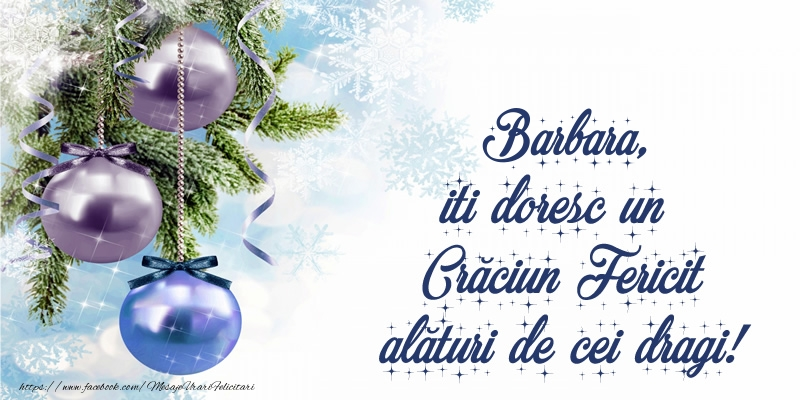 Felicitari de Craciun - Barbara, iti doresc un Crăciun Fericit alături de cei dragi!