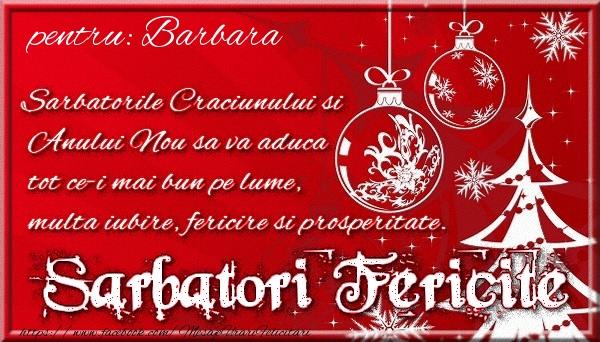 Felicitari de Craciun - Pentru Barbara Sarbatorile Craciunului si Anului Nou sa va aduca tot ce-i mai bun pe lume, multa iubire, fericire si prosperitate.