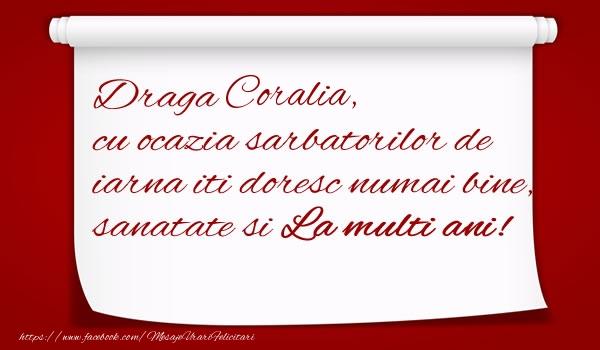 Felicitari de Craciun - Draga Coralia, cu ocazia sarbatorilor de iarna iti doresc numai bine, sanatate si  La multi ani!