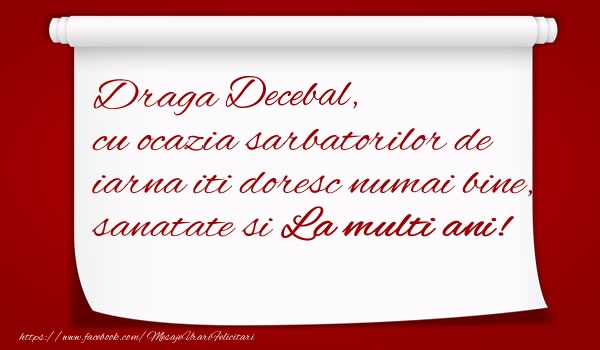 Felicitari de Craciun - Draga Decebal, cu ocazia sarbatorilor de iarna iti doresc numai bine, sanatate si  La multi ani!