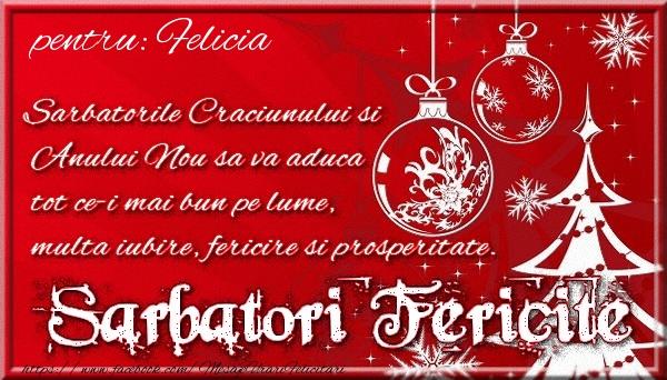 Felicitari de Craciun - Pentru Felicia Sarbatorile Craciunului si Anului Nou sa va aduca tot ce-i mai bun pe lume, multa iubire, fericire si prosperitate.