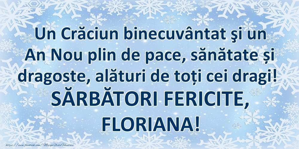 Felicitari de Craciun - Un Crăciun binecuvântat şi un An Nou plin de pace, sănătate și dragoste, alături de toți cei dragi! SĂRBĂTORI FERICITE, Floriana!