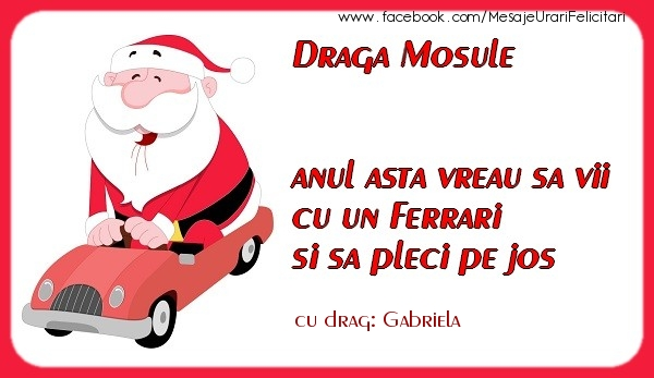 Felicitari de Craciun - Draga Mosule anul asta vreau sa vii cu un Ferrari si sa pleci pe jos Gabriela