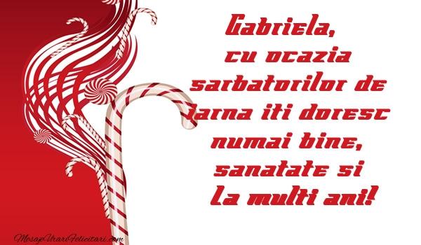 Felicitari de Craciun - Gabriela cu ocazia  sarbatorilor de iarna iti doresc numai bine, sanatate si La multi ani!