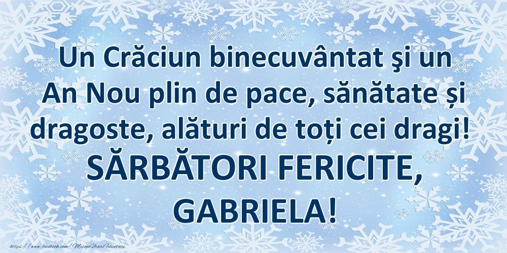 Felicitari de Craciun - Un Crăciun binecuvântat şi un An Nou plin de pace, sănătate și dragoste, alături de toți cei dragi! SĂRBĂTORI FERICITE, Gabriela!