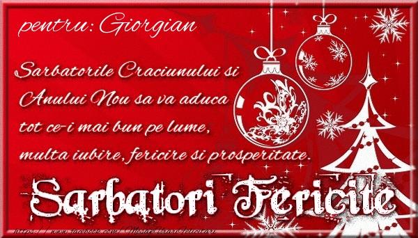 Felicitari de Craciun - Pentru Giorgian Sarbatorile Craciunului si Anului Nou sa va aduca tot ce-i mai bun pe lume, multa iubire, fericire si prosperitate.