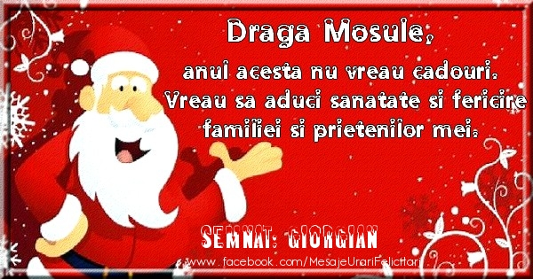 Felicitari de Craciun - Draga Mosule, anul acesta nu vreau cadouri. Vreau sa aduci sanatate si felircire familiei si prietenilor mei. Semnat: Giorgian