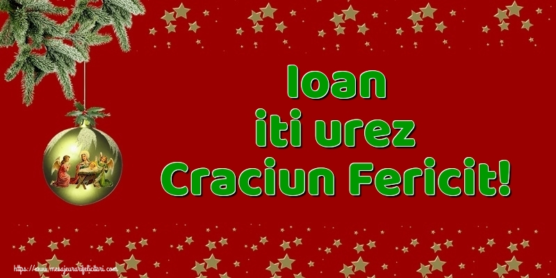 Felicitari de Craciun - Ioan iti urez Craciun Fericit!