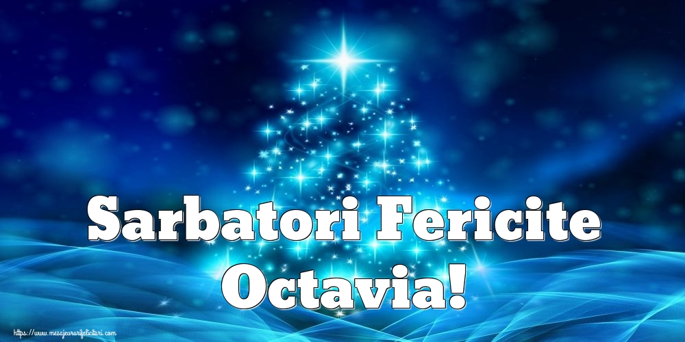 Felicitari de Craciun - Sarbatori Fericite Octavia!