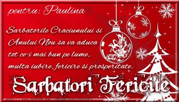 Felicitari de Craciun - Pentru Paulina Sarbatorile Craciunului si Anului Nou sa va aduca tot ce-i mai bun pe lume, multa iubire, fericire si prosperitate.