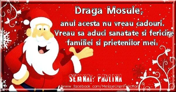 Felicitari de Craciun - Draga Mosule, anul acesta nu vreau cadouri. Vreau sa aduci sanatate si felircire familiei si prietenilor mei. Semnat: Paulina