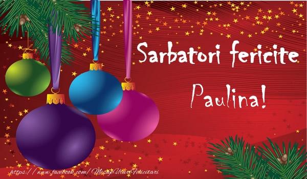 Felicitari de Craciun - Sarbatori fericite Paulina!