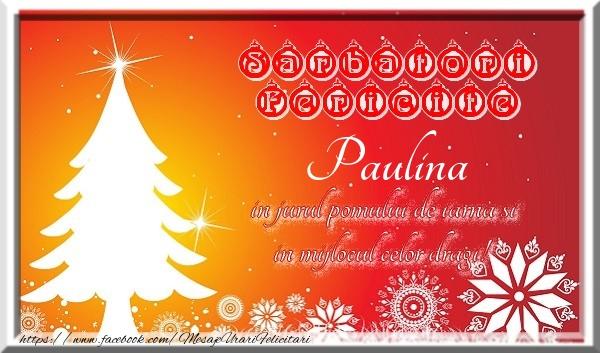 Felicitari de Craciun - Sarbatori fericite  in jurul pomului de iarna si in mijlocul celor dragi! Paulina