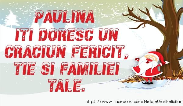 Felicitari de Craciun - Paulina iti doresc un Craciun fericit, tie si familiei tale