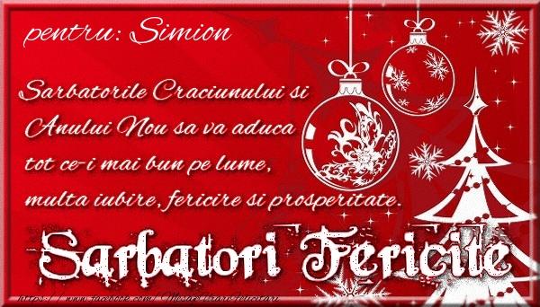 Felicitari de Craciun - Pentru Simion Sarbatorile Craciunului si Anului Nou sa va aduca tot ce-i mai bun pe lume, multa iubire, fericire si prosperitate.