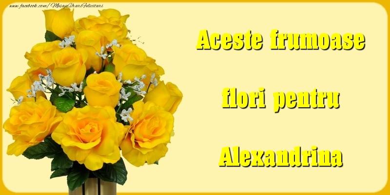 Felicitari Diverse - Aceste frumoase flori pentru Alexandrina